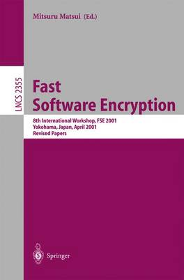 Fast Software Encryption: 8th International Workshop, FSE 2001 Yokohama, Japan, April 2-4, 2001, Revised Papers - Lecture Notes in Computer Science 2355 (Paperback)