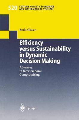 Efficiency versus Sustainability in Dynamic Decision Making: Advances in Intertemporal Compromising - Lecture Notes in Economics and Mathematical Systems 520 (Paperback)