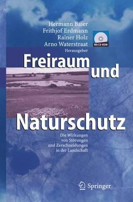Freiraum Und Naturschutz: Die Wirkungen Von Storungen Und Zerschneidungen in Der Landschaft (Book)