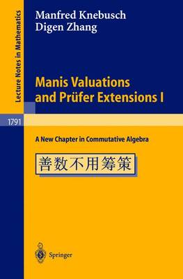 Manis Valuations and Prufer Extensions I: A New Chapter in Commutative Algebra - Lecture Notes in Mathematics 1791 (Paperback)