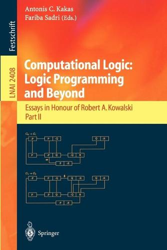 Computational Logic: Logic Programming and Beyond: Essays in Honour of Robert A. Kowalski, Part II - Lecture Notes in Computer Science 2408 (Paperback)