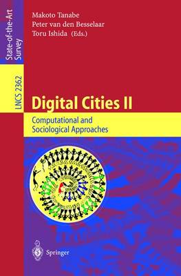 Digital Cities II: Computational and Sociological Approaches: Second Kyoto Workshop on Digital Cities, Kyoto, Japan, October 18-20, 2001. Revised Papers - Lecture Notes in Computer Science 2362 (Paperback)
