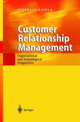 Customer Relationship Management: Organizational and Technological Perspectives (Hardback)