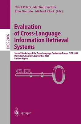 Evaluation of Cross-Language Information Retrieval Systems: Second Workshop of the Cross-Language Evaluation Forum, CLEF 2001, Darmstadt, Germany, September 3-4, 2001. Revised Papers - Lecture Notes in Computer Science 2406 (Paperback)