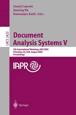 Document Analysis Systems V: 5th International Workshop, DAS 2002, Princeton, NJ, USA, August 19-21, 2002. Proceedings - Lecture Notes in Computer Science 2423 (Paperback)