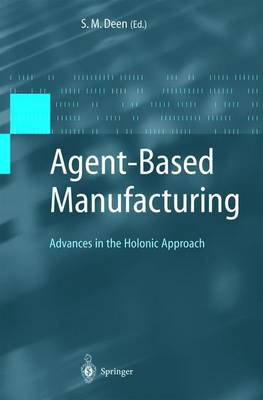 Agent-Based Manufacturing: Advances in the Holonic Approach - Advanced Information Processing (Hardback)