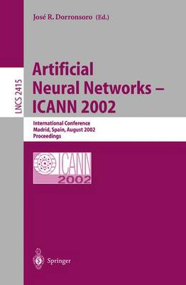 Artificial Neural Networks - ICANN 2002: International Conference, Madrid, Spain, August 28-30, 2002. Proceedings - Lecture Notes in Computer Science 2415 (Paperback)