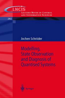 Modelling, State Observation and Diagnosis of Quantised Systems - Lecture Notes in Control and Information Sciences 282 (Paperback)