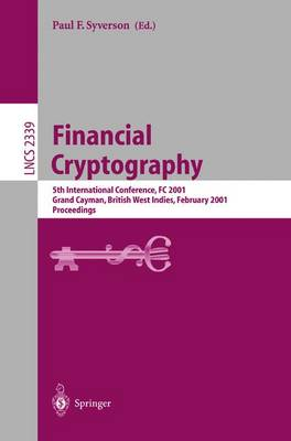 Financial Cryptography: 5th International Conference, FC 2001, Grand Cayman, British West Indies, February 19-22, 2001. Proceedings - Lecture Notes in Computer Science 2339 (Paperback)