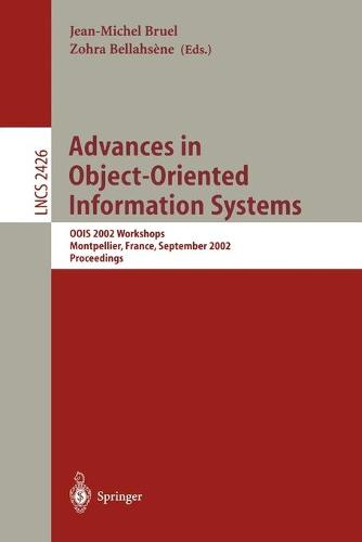 Advances in Object-Oriented Information Systems: OOIS 2002 Workshops, Montpellier, France, September 2, 2002 Proceedings - Lecture Notes in Computer Science 2426 (Paperback)