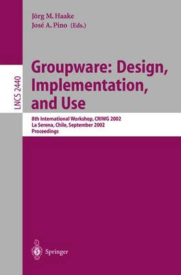 Groupware: Design, Implementation, and Use: 8th International Workshop, CRIWG 2002, La Serena, Chile, 1.-4. September 2002, Proceedings - Lecture Notes in Computer Science 2440 (Paperback)