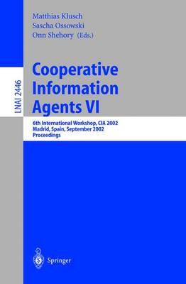 Cooperative Information Agents VI: 6th International Workshop, CIA 2002, Madrid, Spain, September 18 - 20, 2002. Proceedings - Lecture Notes in Artificial Intelligence 2446 (Paperback)