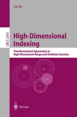 High-Dimensional Indexing: Transformational Approaches to High-Dimensional Range and Similarity Searches - Lecture Notes in Computer Science 2341 (Paperback)