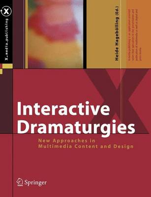 Interactive Dramaturgies: New Approaches in Multimedia Content and Design - X. Media Publishing (Hardback)