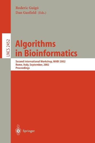 Algorithms in Bioinformatics: Second International Workshop, WABI 2002, Rome, Italy, September 17-21, 2002, Proceedings - Lecture Notes in Computer Science 2452 (Paperback)