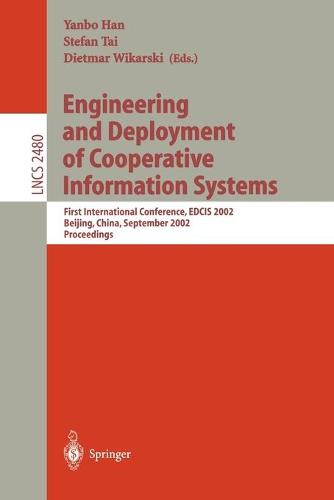 Engineering and Deployment of Cooperative Information Systems: First International Conference, EDCIS 2002, Beijing, China, September 17-20, 2002. Proceedings - Lecture Notes in Computer Science 2480 (Paperback)