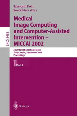 Medical Image Computing and Computer-Assisted Intervention - MICCAI 2002: 5th International Conference, Tokyo, Japan, September 25-28, 2002, Proceedings, Part I - Lecture Notes in Computer Science 2488 (Paperback)