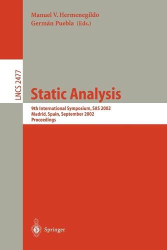 Static Analysis: 9th International Symposium, SAS 2002, Madrid, Spain, September 17-20, 2002. Proceedings - Lecture Notes in Computer Science 2477 (Paperback)