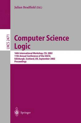Computer Science Logic: 16th International Workshop, CSL 2002, 11th Annual Conference of the EACSL, Edinburgh, Scotland, UK, September - Lecture Notes in Computer Science 2471 (Paperback)