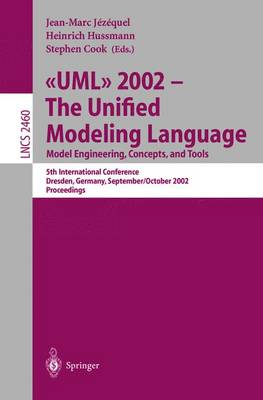 UML 2002 - The Unified Modeling Language: Model Engineering, Concepts, and Tools: 5th International Conference, Dresden, Germany, September 30 October 4, 2002. Proceedings - Lecture Notes in Computer Science 2460 (Paperback)