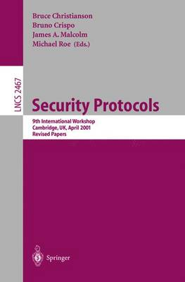 Security Protocols: 9th International Workshop, Cambridge, UK, April 25-27, 2001 Revised Papers - Lecture Notes in Computer Science 2467 (Paperback)