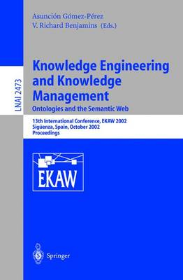 Knowledge Engineering and Knowledge Management: Ontologies and the Semantic Web: Ontologies and the Semantic Web - Lecture Notes in Artificial Intelligence 2473 (Paperback)