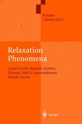 Relaxation Phenomena: Liquid Crystals, Magnetic Systems, Polymers, High-Tc Superconductors, Metallic Glasses (Hardback)
