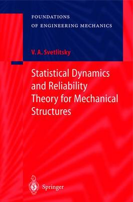 Statistical Dynamics and Reliability Theory for Mechanical Structures - Foundations of Engineering Mechanics (Hardback)