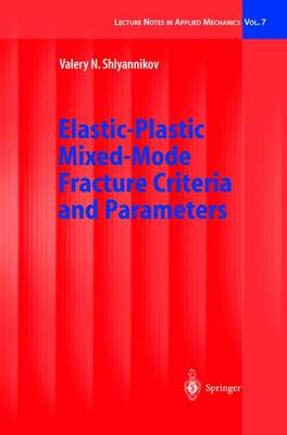 Elastic-Plastic Mixed-Mode Fracture Criteria and Parameters - Lecture Notes in Applied and Computational Mechanics 7 (Hardback)