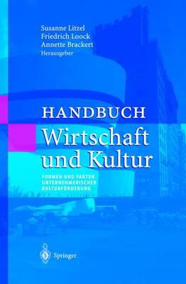 Handbuch Wirtschaft Und Kultur: Formen Und Fakten Unternehmerischer Kulturf rderung - Unternehmen Und Gesellschaft (Hardback)