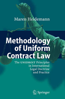Methodology of Uniform Contract Law: The UNIDROIT Principles in International Legal Doctrine and Practice (Hardback)