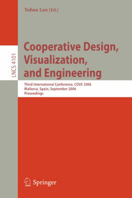 Cooperative Design, Visualization, and Engineering: Third International Conference, CDVE 2006, Mallorca, Spain, September 17-20, 2006, Proceedings - Lecture Notes in Computer Science 4101 (Paperback)