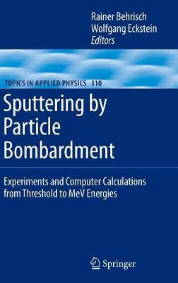 Sputtering by Particle Bombardment: Experiments and Computer Calculations from Threshold to MeV Energies - Topics in Applied Physics 110 (Hardback)