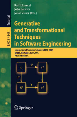 Generative and Transformational Techniques in Software Engineering: International Summer School, GTTSE 2005, Braga, Portugal, July 4-8, 2005. Revised Papers - Lecture Notes in Computer Science 4143 (Paperback)