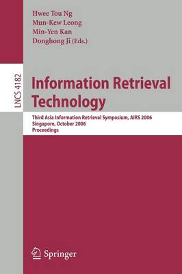 Information Retrieval Technology: Third Asia Information Retrieval Symposium, AIRS 2006, Singapore, October 16-18, 2006, Proceedings - Lecture Notes in Computer Science 4182 (Paperback)
