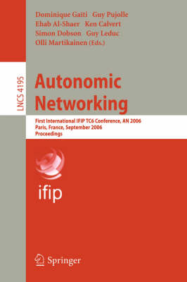 Autonomic Networking: First International IFIP TC6 Conference, AN 2006, Paris, France, September 27-29, 2006, Proceedings - Lecture Notes in Computer Science 4195 (Paperback)