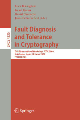 Fault Diagnosis and Tolerance in Cryptography: Third International Workshop, FDTC 2006, Yokohama, Japan, October 10, 2006, Proceedings - Lecture Notes in Computer Science 4236 (Paperback)
