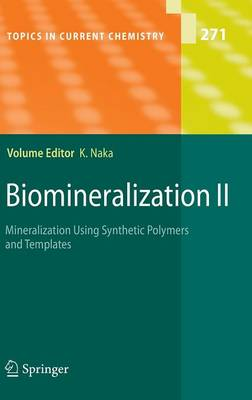 Biomineralization II: Mineralization Using Synthetic Polymers and Templates - Topics in Current Chemistry 271 (Hardback)