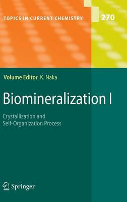 Biomineralization I: Crystallization and Self-Organization Process - Topics in Current Chemistry 270 (Hardback)