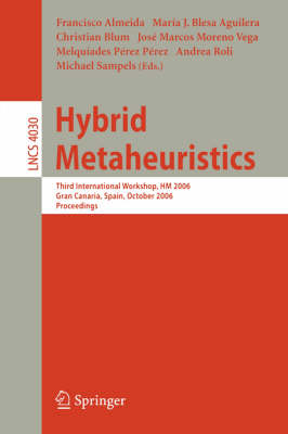 Hybrid Metaheuristics: Third International Workshop, HM 2006, Gran Canaria, Spain, October 13-14, 2006, Proceedings - Theoretical Computer Science and General Issues 4030 (Paperback)