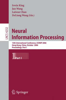 Neural Information Processing: 13th International Conference, ICONIP 2006, Hong Kong, China, October 3-6, 2006, Proceedings, Part I - Lecture Notes in Computer Science 4232 (Paperback)