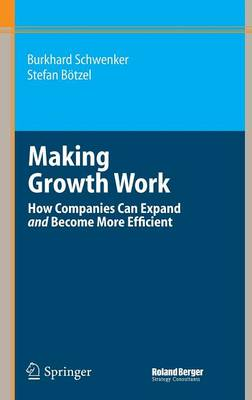 Making Growth Work: How Companies Can Expand and Become More Efficient (Hardback)