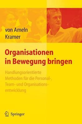 Organisationen in Bewegung Bringen: Handlungsorientierte Methoden Fur Die Personal-, Team- Und Organisationsentwicklung (Book)