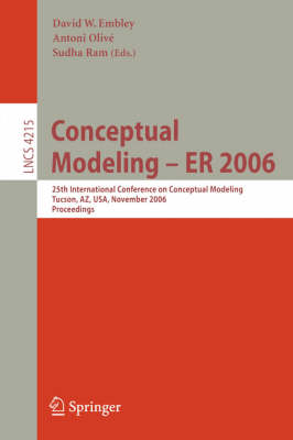 Conceptual Modeling - ER 2006: 25th International Conference on Conceptual Modeling, Tucson, AZ, USA, November 6-9, 2006, Proceedings - Information Systems and Applications, incl. Internet/Web, and HCI 4215 (Paperback)