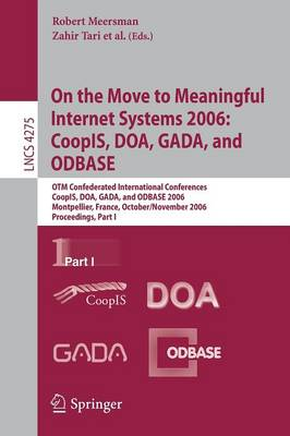 On the Move to Meaningful Internet Systems 2006: CoopIS, DOA, GADA, and ODBASE: OTM Confederated International Conferences, CoopIS, DOA, GADA, and ODBASE 2006, Montpellier, France, October 29 - November 3, 2006, Proceedings, Part I - Information Systems and Applications, incl. Internet/Web, and HCI 4275 (Paperback)