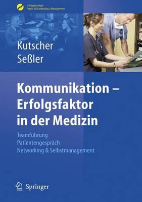 Kommunikation - Erfolgsfaktor in Der Medizin: Teamfuhrung, Patientengesprach, Networking & Selbstmarketing (Book)