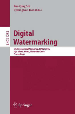 Digital Watermarking: 5th International Workshop, IWDW 2006, Jeju Island, Korea, November 8-10, 2006, Proceedings - Security and Cryptology 4283 (Paperback)