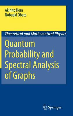 Quantum Probability and Spectral Analysis of Graphs - Theoretical and Mathematical Physics (Hardback)