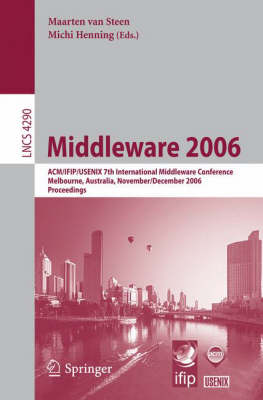 Middleware 2006: ACM/IFIP/USENIX 7th International Middleware Conference, Melbourne, Australia, November 27 - December 1, 2006, Proceedings - Lecture Notes in Computer Science 4290 (Paperback)