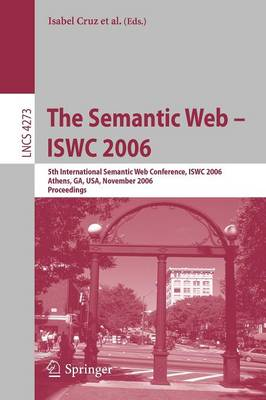 The Semantic Web - ISWC 2006: 5th International Semantic Web Conference, ISWC 2006, Athens, GA, USA, November 5-9, 2006, Proceedings - Lecture Notes in Computer Science 4273 (Paperback)